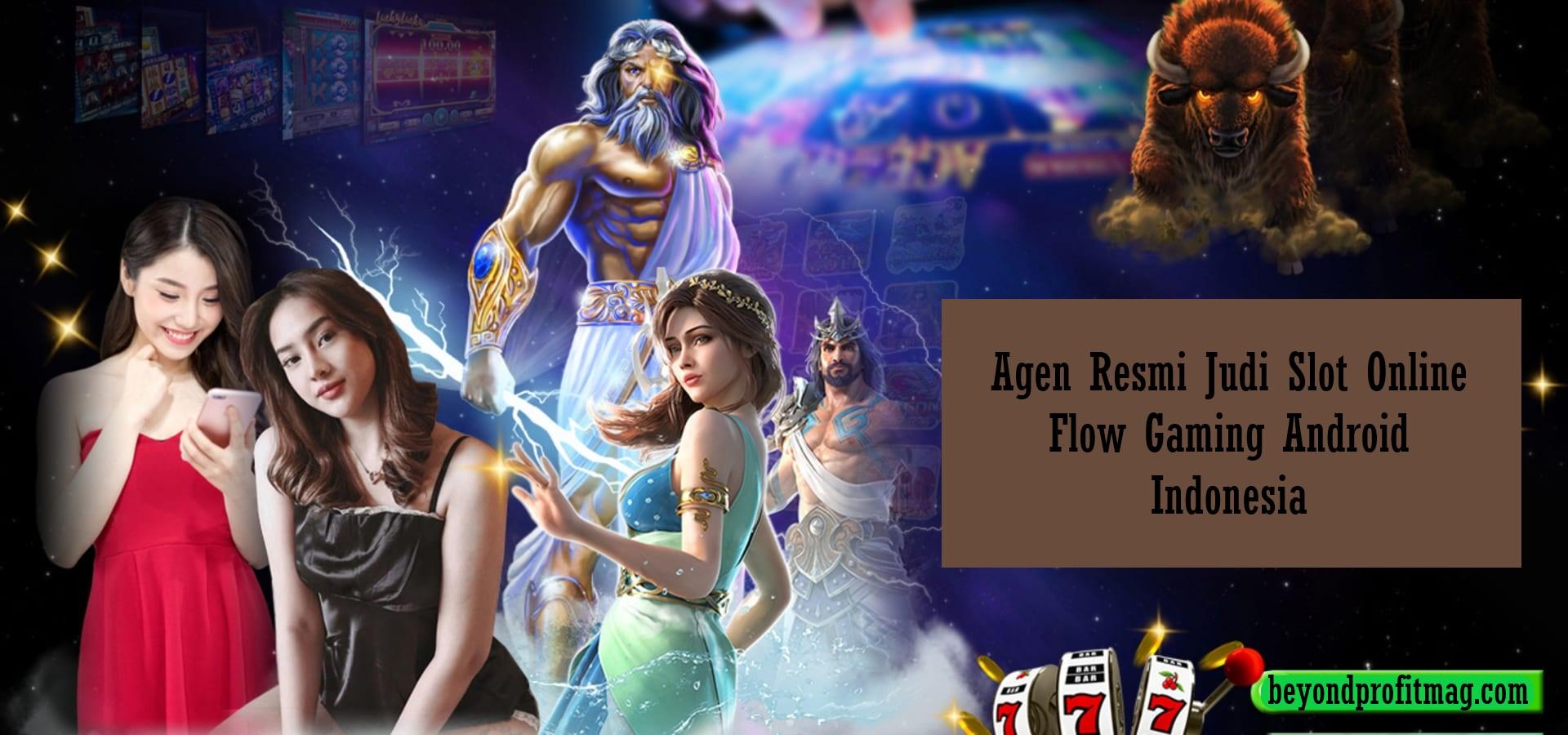 Agen Resmi Judi Slot Online Flow Gaming Android Indonesia