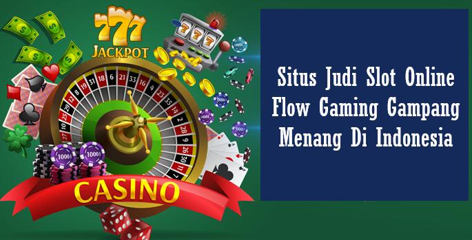 Situs Judi Slot Online Flow Gaming Gampang Menang Di Indonesia